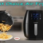 Best Choice Air Fryer Reviews [Buying Guide 2021]