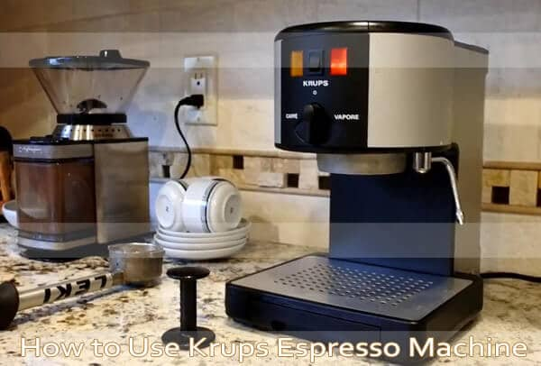 How to Use Krups Espresso Machine